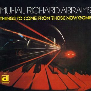 Things To Come From Those Now G - Muhal Richard Abrams