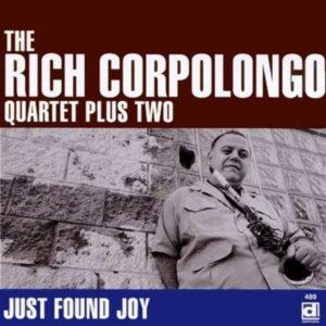 Just Found Joy - The Rich Corpolongo Quartet Plus Two