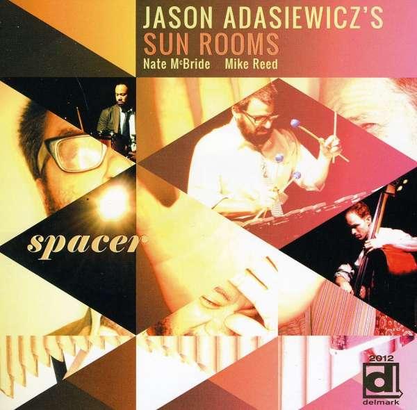 Spacer - Jason Adasiewicz's Sun Rooms