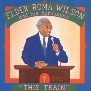 This Train - Elder Roma Wilson