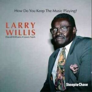 How Do You Keep The Music Playin - Larry Willis