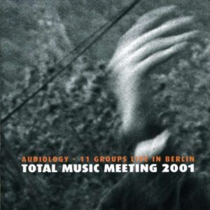 Audiology - 11 Groups Live In Berli - Various Artists Total Music Meeting 2001