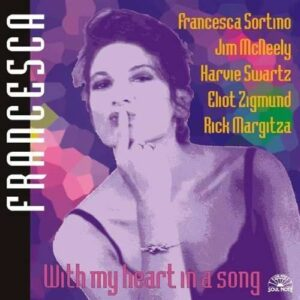 Francesca Sortino - With My Heart In A Song