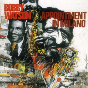 Bobby Watson - Appointment In Milano
