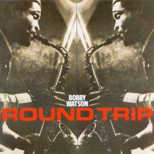 Bobby Watson - Round Trip