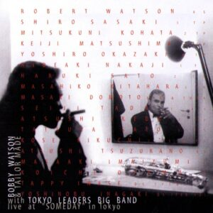 """Bobby Watson & Tailor Made Tokyo Leaders Big - Live At """"Someday"""" In Tokyo"""""""