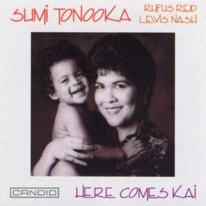Sumi Tonooka - Here Comes Kai