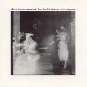Dave Turner Quartet - For The Kindness Of Strangers