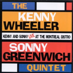 Kenny Wheeler - Live At The Montreal Bistro