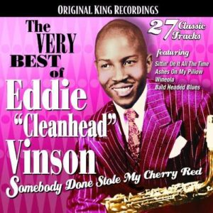 "The Very Best Of Eddie ""Cleanhead"" Vinson - Somebody Done Stole My Cherry Red"