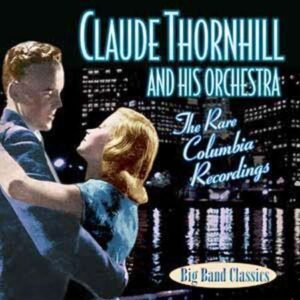 Claude Thornhill & His Orchestra - The Rare Columbia Recordings