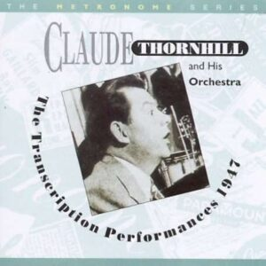 Claude Thornhill And His Orchestra - The Transcription Performance 1947