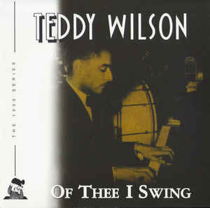 Teddy Wilson - Of Thee I Swing Vol.3