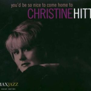 Christine Hitt - You'd Be So Nice To Come Home To