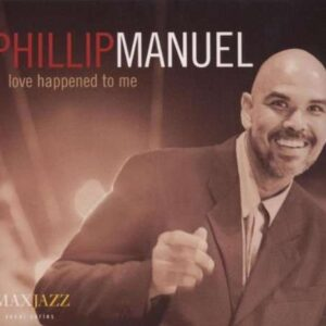 Phillip Manuel - Love Happened To Me
