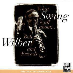 Bob Wilber And Friends - What Swing Is All About…
