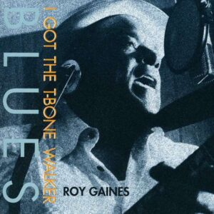 Roy Gaines - I Got The T-Bone