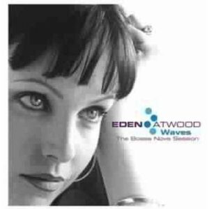 Eden Atwood - Waves The Bossa Nova Session
