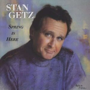 Stan Getz Quartet - Spring Is Here