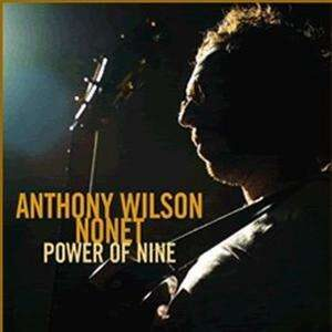 Anthony Wilson Nonet - Power Of One