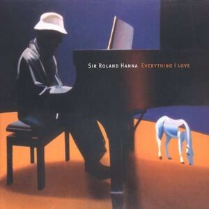 Sir Roland Hanna - Everything I Love