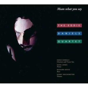 Eddie Daniels Quartet - Mean What You Say