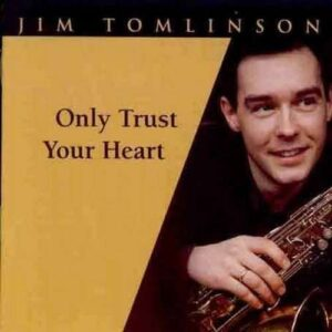 Jim Tomlinson - Only Trust Your Heart