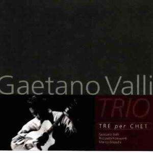 Gaetano Valli Trio - Tre Per Chet