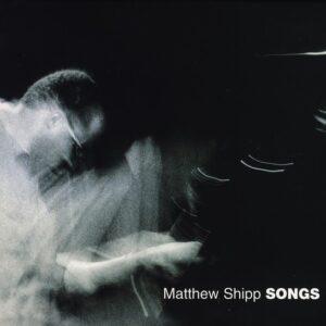 Matthew Shipp Solo Piano - Songs