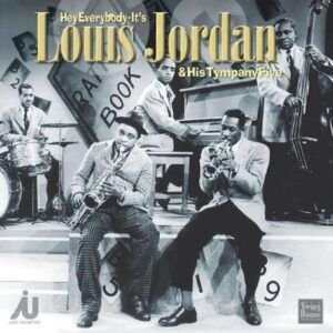Hey Everybody It's Louis Jordan & His Tympany Five