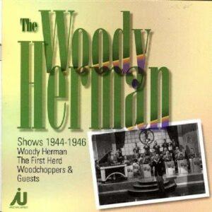 Woody Herman - The Woody Herman Shows 1944-1946