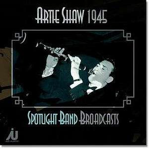 Artie Shaw - Spotlight Bands Broadcasts 1945