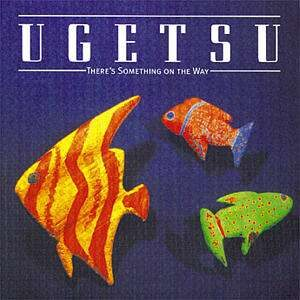 Ugetsu - There Is Something On The Way