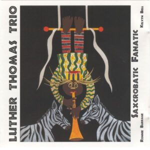 Luther Thomas Trio - Saxcrobatic Fanatic