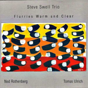 Steve Swell - Flurries, Warm And Clear
