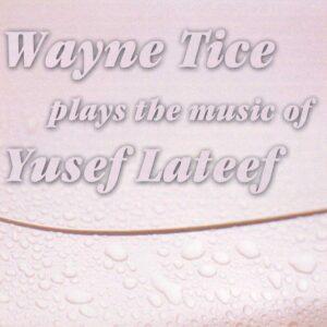 Wayne Tice - Plays The Music Of Yusef Lateef
