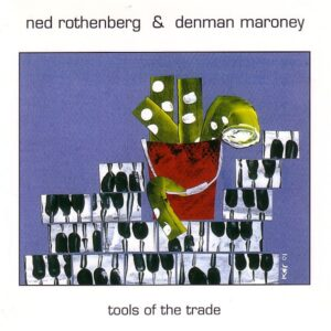 Ned Rothenberg & Denman Maroney – Tools Of The Trade