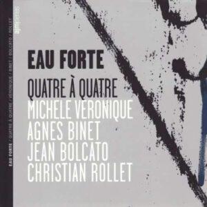 Eau Forte - Quatre A Quatre