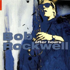 Bob Rockwell - After Hours Vol.1