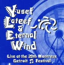 Yusef Lateef & Eternal Wind - Live At The 20th Montreux Detroit Festival