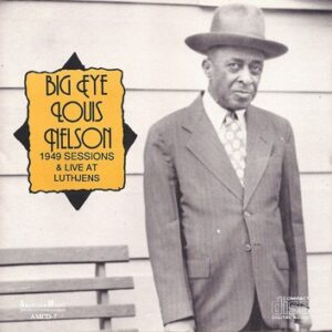 Big Eye Louis Nelson - 1949 Sessions & Live At Luthjens