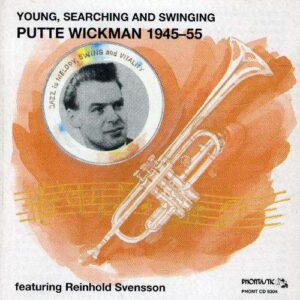 Putte Wickman - Young, Searching & Swinging