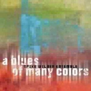 Spike Wilner Ensemble - A Blues Of Many Colors