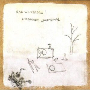 Rob Wilkerson - Imaginary Landscape