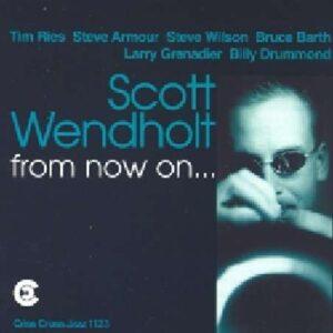 Scott Wendholt Quartet (Sextet) - From Now On . . .