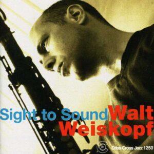 Walt Weiskopf Sextet - Sight To Sound