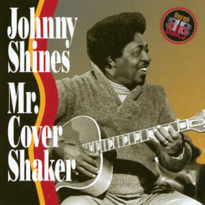 Johnny Shines - Mr. Cover Shaker