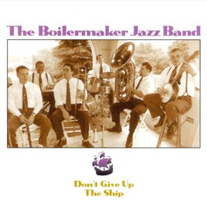 Boilermaker Jazz Band - Don't Give Up The Ship