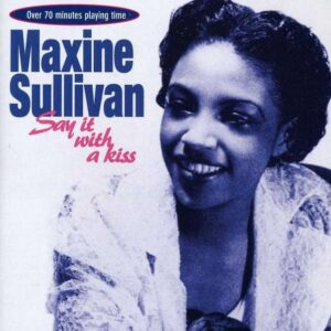Maxine Sullivan - Say It With A Kiss