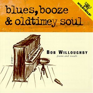 Bob Willoughby - Blues, Booze And Old Timey Soul